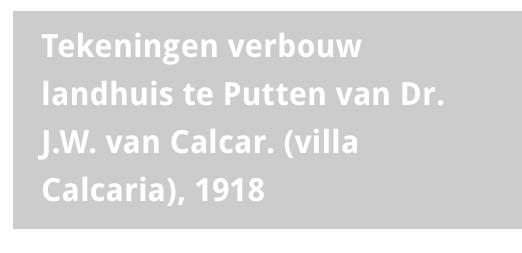 Tekeningen verbouw villa Calcaria 1918